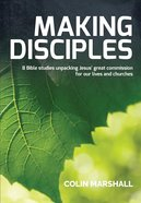Making Disciples:8 Bible Studies Unpaking Jesus' Great Commission For Our Lives and Churches