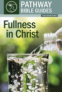 Fullness in Christ - Colossians (Includes Leader's Notes) (Pathway Bible Guides Series) Paperback