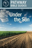 Under the Sun - Ecclesiastes (Includes Leader's Notes) (Pathway Bible Guides Series) Paperback