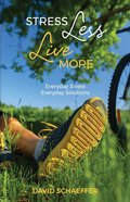 Stress Less Live More: Everyday Stress Everyday Solutions Paperback