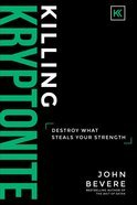 Killing Kryptonite: Destroy What Steals Your Strength Hardback