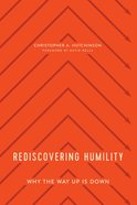 Rediscovering Humility: Why the Way Up is Down Paperback