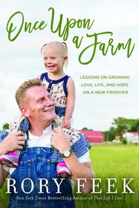 Once Upon a Farm: Lessons on Growing Love, Life, and Hope on 7 Acres Or Less