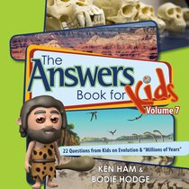 "Answers Book For Kids #07: Evolution and ""Millions of Years"""