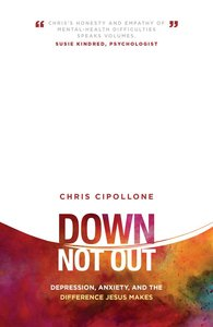 Down, Not Out: Depression, Anxiety, and the Difference Jesus Makes