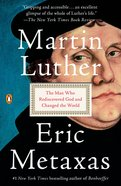 Martin Luther: The Man Who Rediscovered God and Changed the World