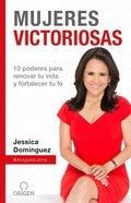 Mujeres Victoriosas: 10 Poderes Para Renovar Tu Vida Y Fortalecer Tu Fe (Victorious Women) Paperback