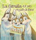 La Familia Es Un Regalo De Dios (God Gave Us Family) Hardback