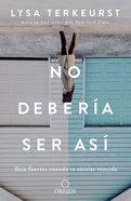 No Deberia Ser Asi: Saca Fuerzas Cuando Te Sientas Vencida (It's Not Supposed To Be This Way) Paperback