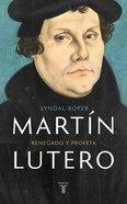 Martn Lutero: Renegado Y Profeta (Martin Luther: Renegade And Prophet) Hardback