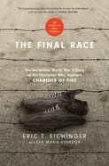 The Final Race: The Incredible World War II Story of the Olympian Who Inspired Chariots of Fire Hardback