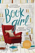 Book Girl: A Journey Through the Treasures and Transforming Power of a Reading Life Paperback
