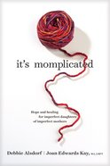 It's Momplicated: Hope and Healing For Imperfect Daughters of Imperfect Mothers Paperback