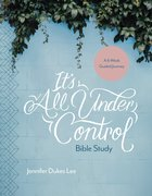 It's All Under Control: A 6-Week Guided Journey (Bible Study) Paperback