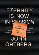 Eternity is Now in Session: A Radical Rediscovery of What Jesus Really Taught About Salvation, Eternity, and Getting to the Good Place (Dvd Experience