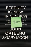 Eternity is Now in Session Participant's Guide eBook