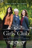 Girls' Club: Cultivating Lasting Friendship in a Lonely World Hardback