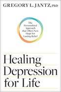 Healing Depression For Life: The Personalized Approach That Offers New Hope For Lasting Relief Hardback