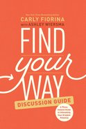 Find Your Way: A Three-Session Guide to Unleashing Your Greatest Potential (Discussion Guide) Paperback
