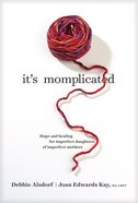 It's Momplicated: Hope and Healing For Imperfect Daughters of Imperfect Mothers Hardback