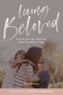 Living Beloved: Lessons From My Little Ones About the Heart of God Paperback