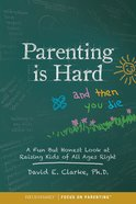 Parenting is Hard and Then You Die: A Fun But Honest Look At Raising Kids of All Ages Right Paperback