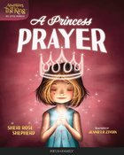 A Princess' Prayer (Adventures With The King: His Little Princess Series)