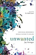 Unwanted: How Sexual Brokenness Reveals Our Way to Healing Paperback