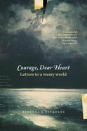 Courage, Dear Heart: Letters to a Weary World Paperback