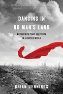 Dancing in No Man's Land: Moving With Peace and Truth in a Hostile World Paperback
