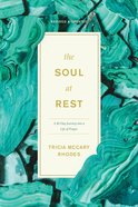 The Soul At Rest: A Forty-Day Journey Into a Life of Prayer Paperback