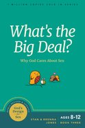 What's the Big Deal?: Why God Cares About Sex (#03 in God's Design For Sex Series) Paperback