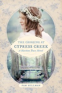 The Crossing At Cypress Creek (Natchez Trace Novel Series)