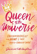 Queen of the Universe: Encouragement For Moms and Their World-Changing Work Paperback