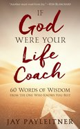 If God Were Your Life Coach: 60 Words of Wisdom From the One Who Knows You Best Paperback