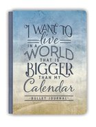 Deluxe Bullet Journal: A World Bigger Than My Calendar Hardback