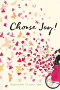 Choose Joy: Inspiration For Your Heart Hardback