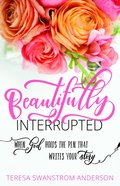 Beautifully Interrupted: When God Holds the Pen That Writes Your Story Paperback
