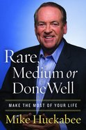Rare, Medium, Or Done Well: Make the Most of Your Life Hardback