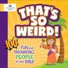 That's So Weird! 100 Fun and Fascinating People in the Bible Paperback