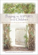 Praying the Scriptures For Your Children Hardback