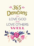 365 Devotions to Love God and Love Others Well Hardback
