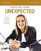 Unexpected: Leave Fear Behind, Move Forward in Faith, Embrace the Adventure (Study Guide) Paperback