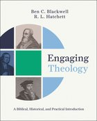 Engaging Theology: A Biblical, Historical, and Practical Introduction Hardback