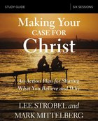 Making Your Case For Christ: Equipping You to Share Your Faith (Study Guide) Paperback