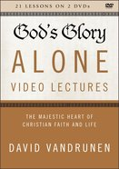 God's Glory Alone : The Majestic Heart of Christian Faith and Life (Video Lectures) (The Five Solas Series)
