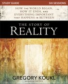 Story of Reality,The: How the World Began, How It Ends, and Everything Important That Happens in Between (Study Guide) Paperback