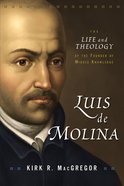 Luis De Molina: The Life and Theology of the Founder of Middle Knowledge Paperback