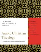 Arabic Christian Theology: A Contemporary Global Evangelical Perspective Hardback