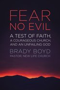 Fear No Evil: A Test of Faith, a Courageous Church, and An Unfailing God Paperback